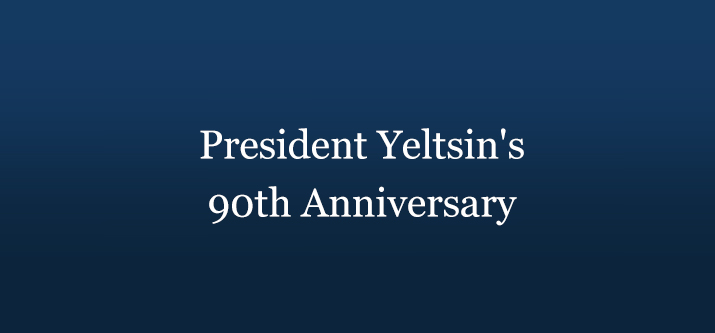 President Yeltsin's 90th Anniversary