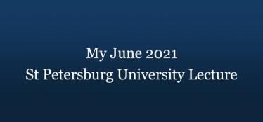 My June 2021 St Petersburg University Lecture